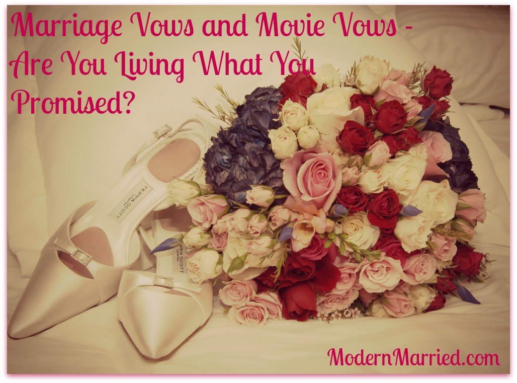 Marriage Vows and Movie Vows – Are You Living What You Promised?
