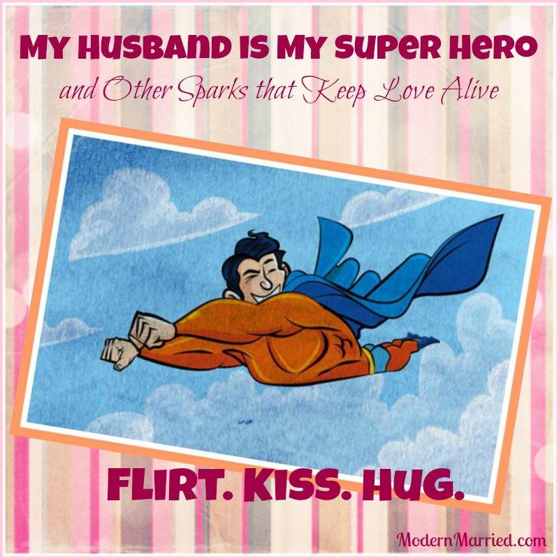 My Husband Is My Super Hero And Other Sparks That Keep