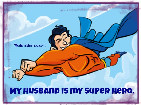 My Husband Is My Super Hero And Other Sparks That Keep Love Alive