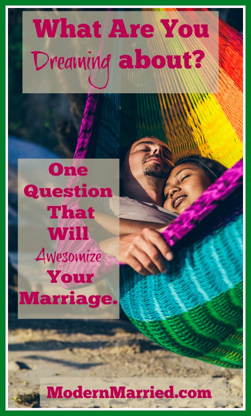 Share your dreams - marriage tips and advice, modernmarried.com