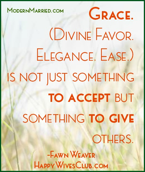 Grace is not just something to accept but  something to give to others. Fawn Weaver Happy Wives Club