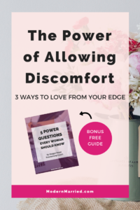 The Power of Allowing Discomfort – 3 Ways to Love from Your Edge